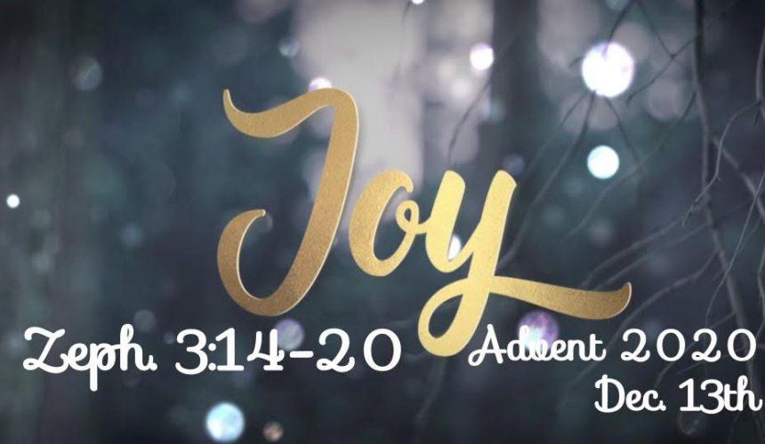 Zeph. 3:14-20 – Joy: The 3rd Sunday of Advent – A Song of Joy