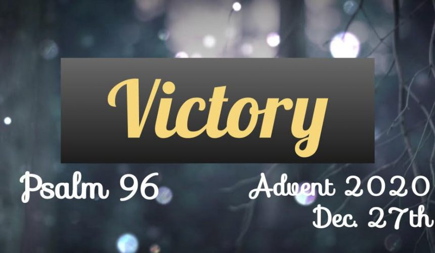 Psalm 96 – A Song of Victory