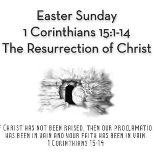 1 Corinthians 15:1-14 | Easter Sunday: Raised from the Dead