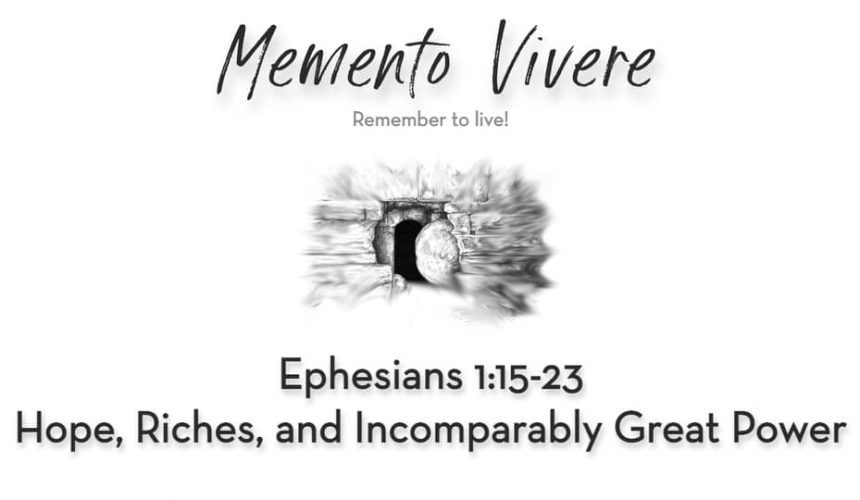 Ephesians 1:15-23 | Hope, Riches, and Incomparably Great Power