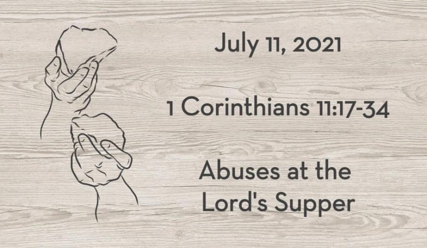 July 11 | 1 Corinthians 11:17-34 | Abuses at the Lord's Supper by Drew Poppleton