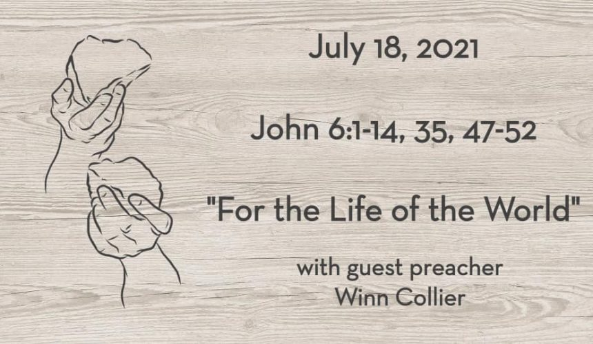 July 18 | John 6 | For the Life of the World by guest preacher Winn Collier