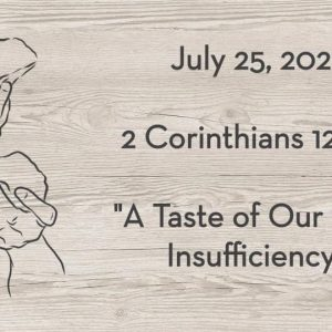 July 25 | 2 Corinthians 12:1-10 | A Taste of Our Own Insufficiency