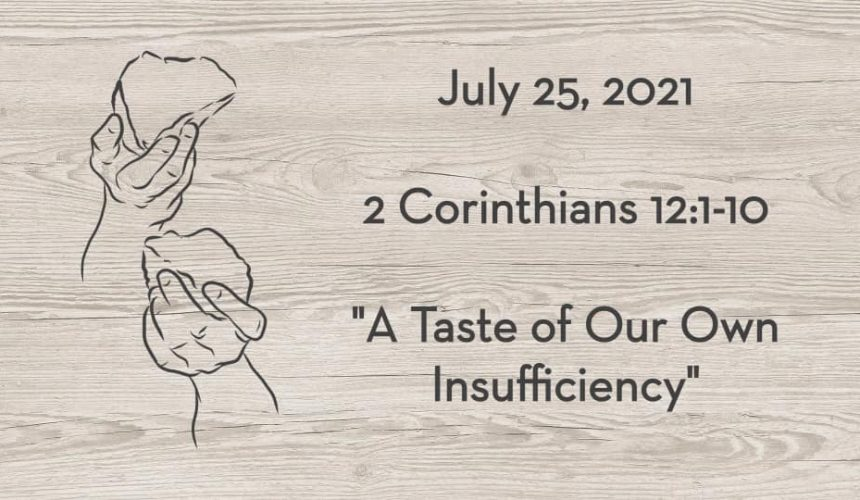July 25   2 Corinthians 12:1-10   A Taste of Our Own Insufficiency