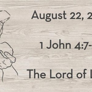 August 22 | I John 4:7-21 | The Table of Love