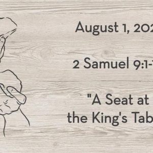August 1 | 2 Samuel 9:1-13 | A Seat at the King's Table