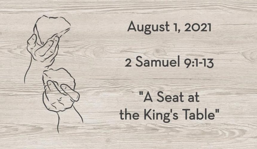 August 1   2 Samuel 9:1-13   A Seat at the King's Table