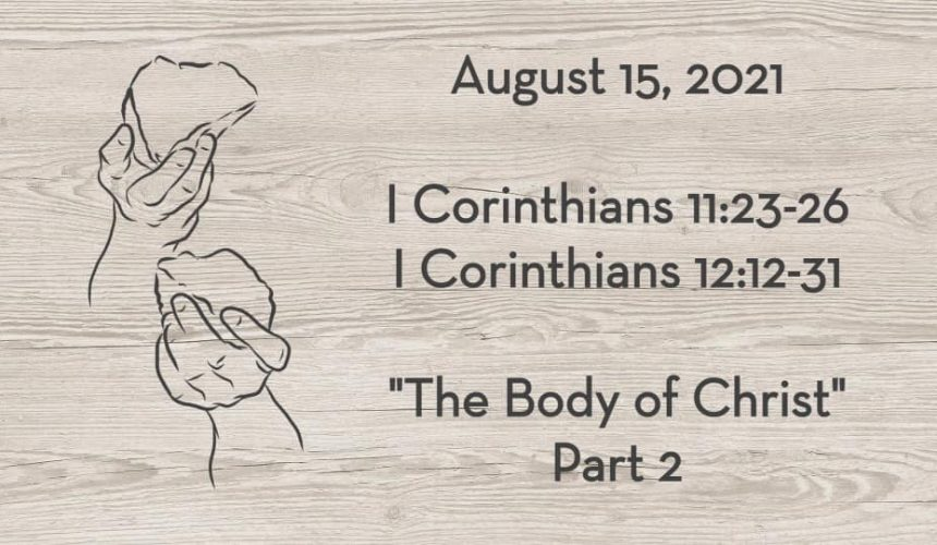 August 15   I Cor. 11:23-26 & I Cor. 12:12-31   The Body of Christ, Part 2
