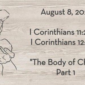 August 8 | I Corinthians 11:23-26 & I Corinthians 12:12-31 | The Body of Christ