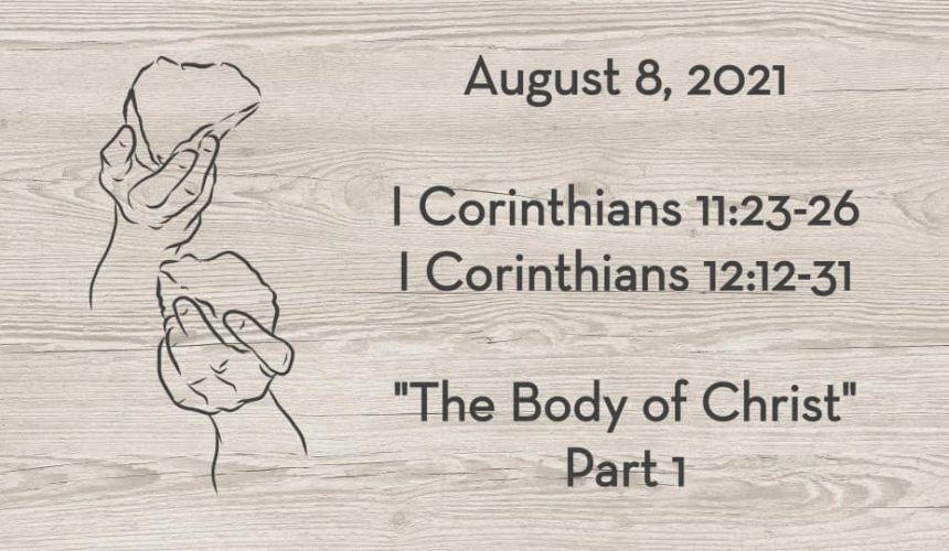 August 8   I Corinthians 11:23-26 & I Corinthians 12:12-31   The Body of Christ