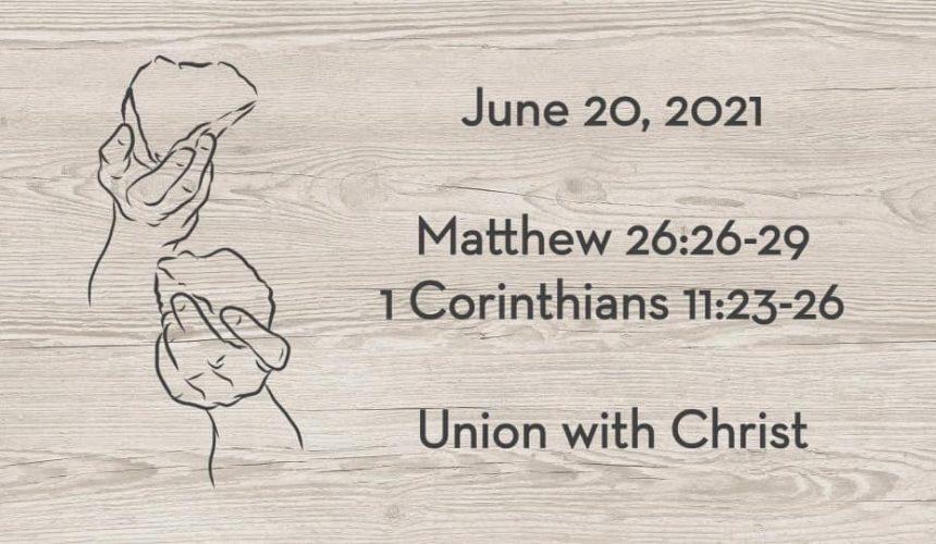 June 20 | Union & Communion [Matthew 26:26-29 & 1 Corinthians 11:23-26] by Drew Poppleton